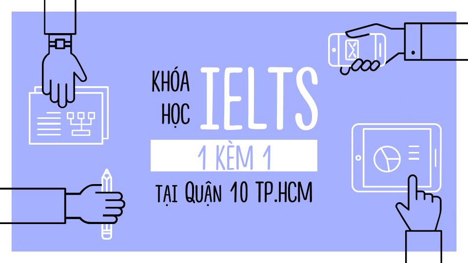 Khóa học IELTS 1 kèm 1 tại Quận 10 TP.HCM