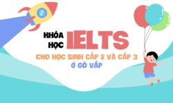 Khóa học IELTS cho học sinh cấp 2 và cấp 3 ở Gò Vấp