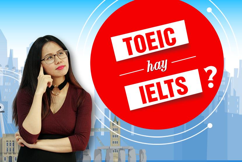 Phân vân giữa IELTS và TOEIC