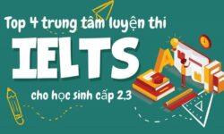 Review Top các trung tâm dạy IELTS cho học sinh cấp 2, 3 TPHCM