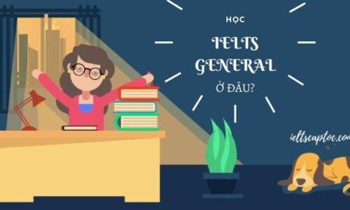 Khóa học IELTS General cấp tốc tại TPHCM
