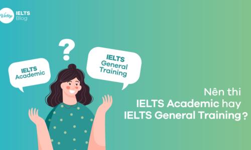 So sánh IELTS General & Academic - Vậy nên thi IELTS nào?