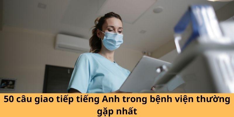 50 câu giao tiếp tiếng Anh trong bệnh viện thường gặp nhất