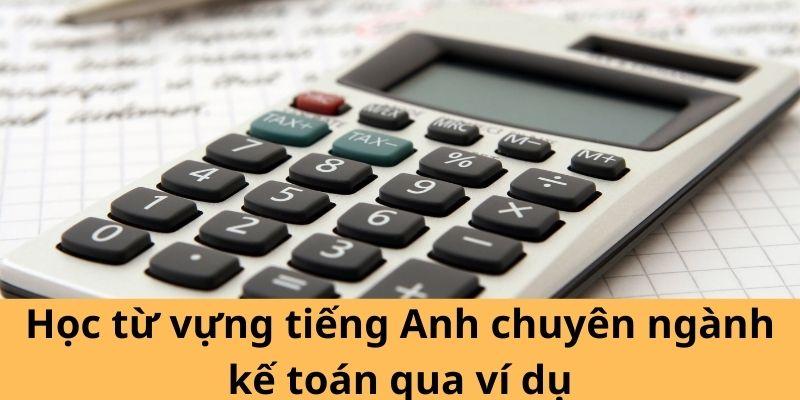 Học từ vựng tiếng Anh chuyên ngành kế toán qua ví dụ