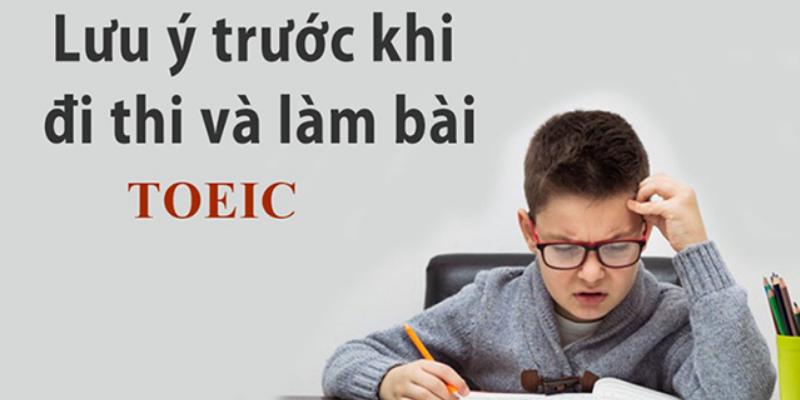 Lời khuyên và lưu ý khi đi thi TOEIC