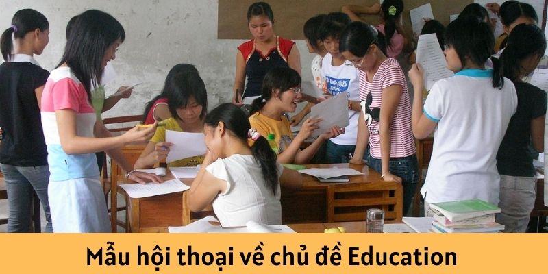 Mẫu hội thoại về chủ đề Education thường gặp trong giao tiếp tiếng Anh