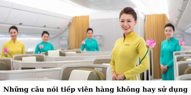 Những câu nói tiếp viên hàng không hay sử dụng