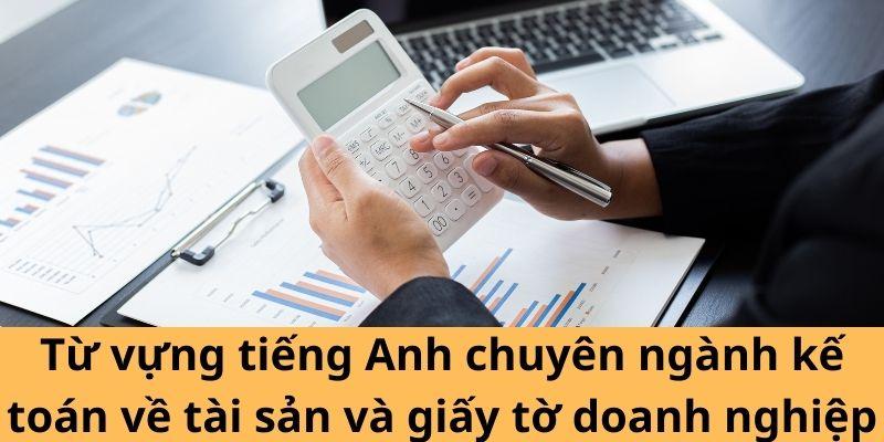 Từ vựng tiếng Anh chuyên ngành kế toán về tài sản và giấy tờ doanh nghiệp
