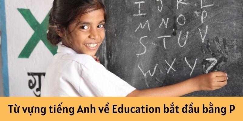 Từ vựng tiếng Anh về Education bắt đầu bằng P