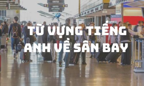 Bộ thuật ngữ - Từ vựng tiếng Anh sân bay trong giao tiếp