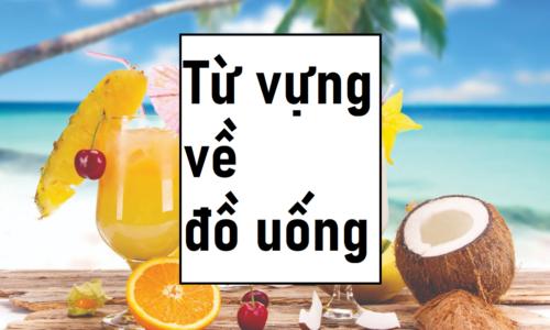 Từ vựng tiếng Anh về đồ uống - Tổng hợp các loại thức uống
