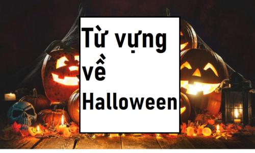 Tổng hợp từ vựng tiếng Anh về lễ Halloween ít ai biết