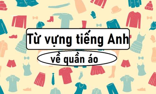 102+ từ vựng tiếng Anh về quần áo thông dụng hay gặp nhất