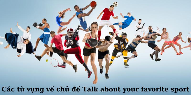 Các từ vựng về chủ đề Talk about your favorite sport