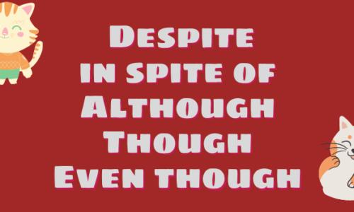 Phân biệt cấu trúc Despite, In spite of, Although, Though, Even though