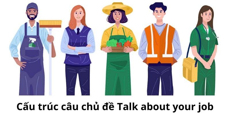 Cấu trúc câu chủ đề Talk about your job - IELTS Speaking