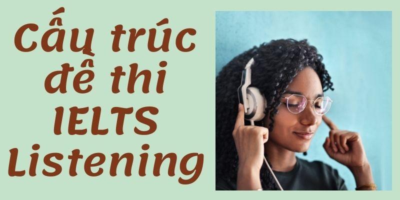 Cấu trúc đề thi IELTS Listening