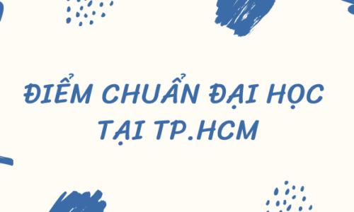 Điểm chuẩn đại học 2020-2021 các trường Đại học/ CĐ tại TPHCM
