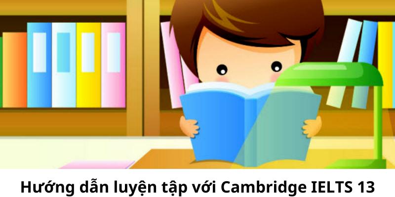 Hướng dẫn luyện tập Cambridge IELTS 13