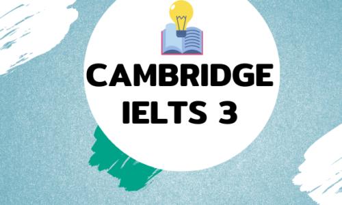 Tải sách Cambridge IELTS 3 [Pdf+Audio] miễn phí có đáp án