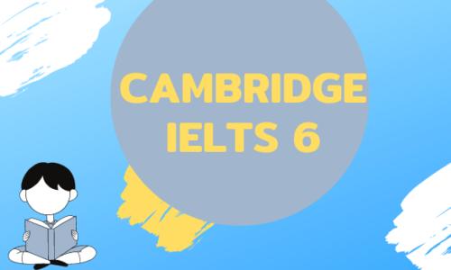 Tải Cambridge IELTS 6 Full [PDF+Audio] miễn phí