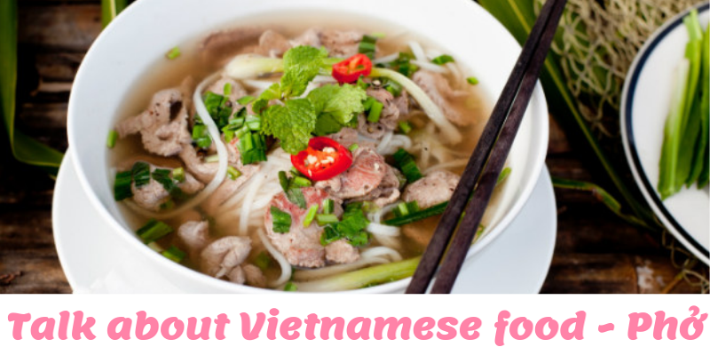 Talk about Vietnamese food - Phở