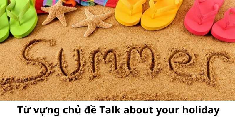 Từ vựng chủ đề Talk about your holiday