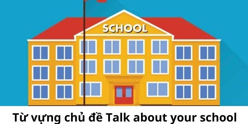 Từ vựng chủ đề Talk about your school - IELTS Speaking