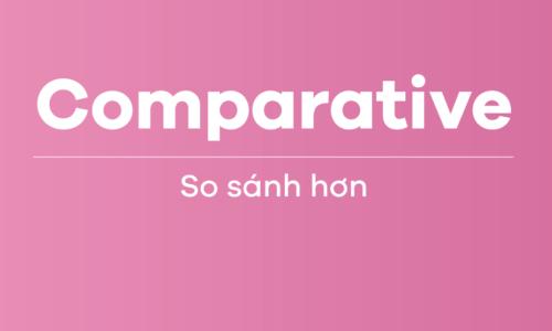 Bài tập so sánh hơn (Comparative) thường gặp nhất - Đáp án chi tiết