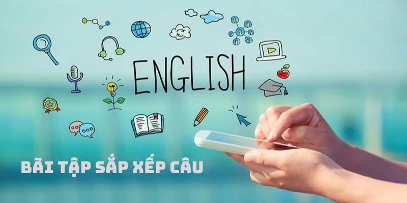 Bài tập sắp xếp câu trong tiếng Anh