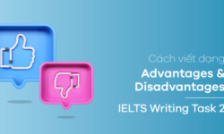 IELTS Writing Task 2: Cách viết dạng advantage & disadvantage