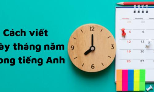 Quy tắc cách viết ngày tháng năm trong tiếng Anh chuẩn nhất