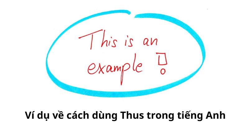 Ví dụ về cách dùng Thus trong tiếng Anh