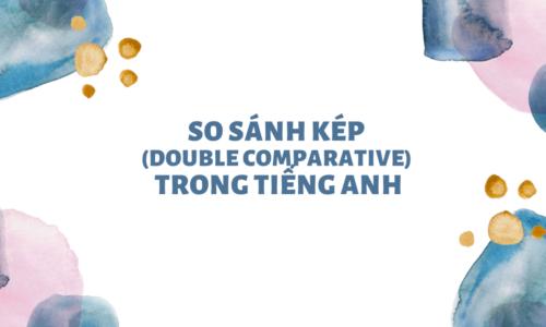 6+ bài tập so sánh kép (Double Comparison) thường gặp nhất