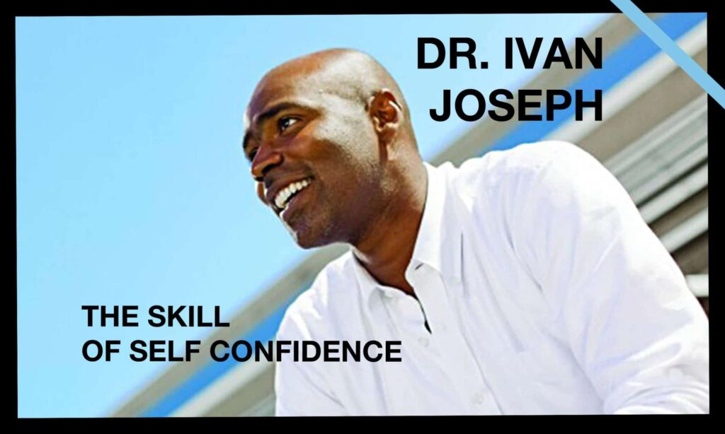 Dr. Ivan Joseph: The skill of self confidence