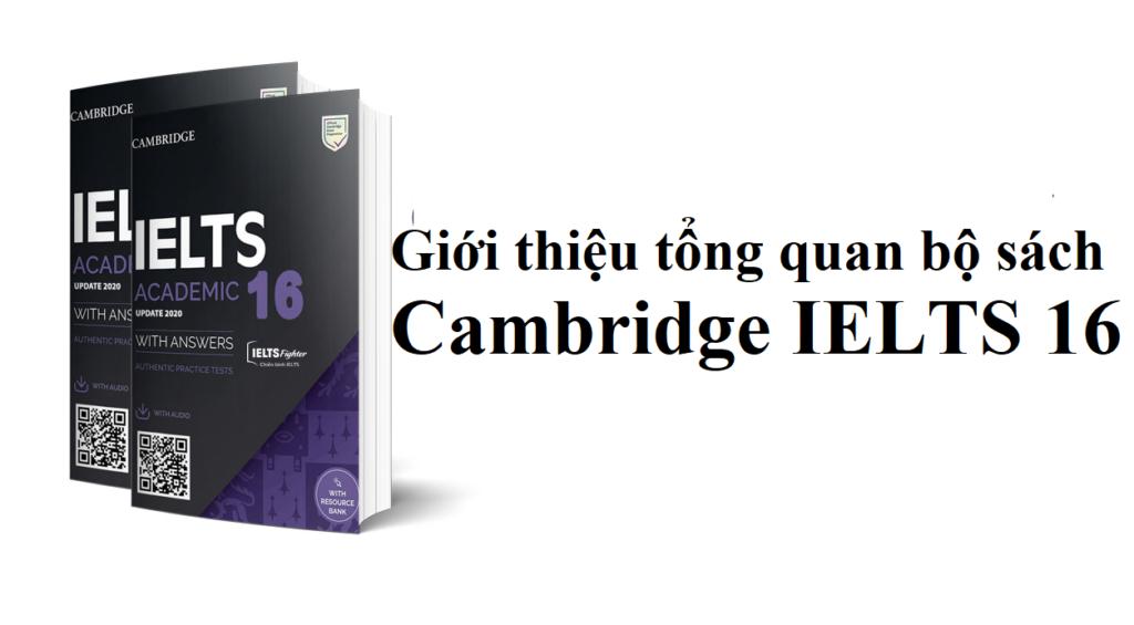Giới thiệu tổng quan bộ sách Cambridge IELTS 16