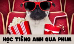 Học tiếng Anh qua phim như thế nào để hiệu quả nhất?