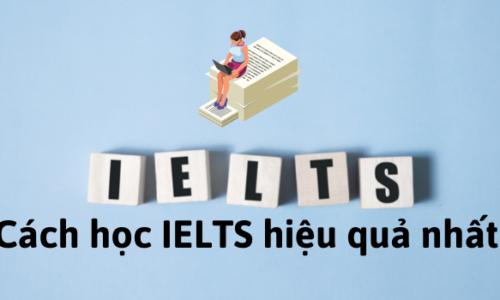 Hướng dẫn cách học IELTS hiệu quả cao nhất
