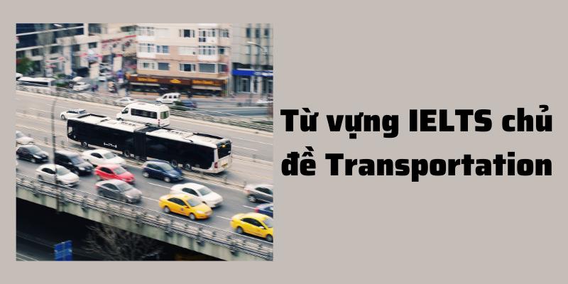 Từ vựng IELTS chủ đề Transportation
