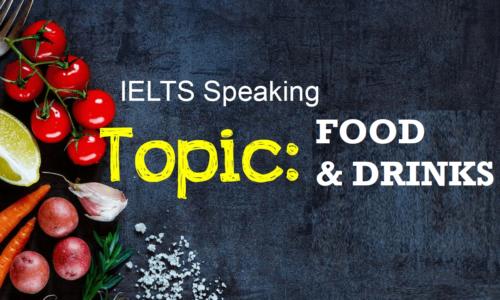 Tổng hợp câu hỏi IELTS Speaking theo chủ đề – Foods & Drinks