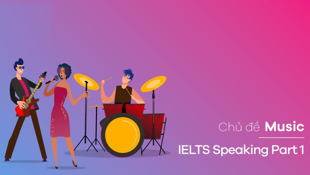 Bài mẫu IELTS Speaking part 1 topic Music