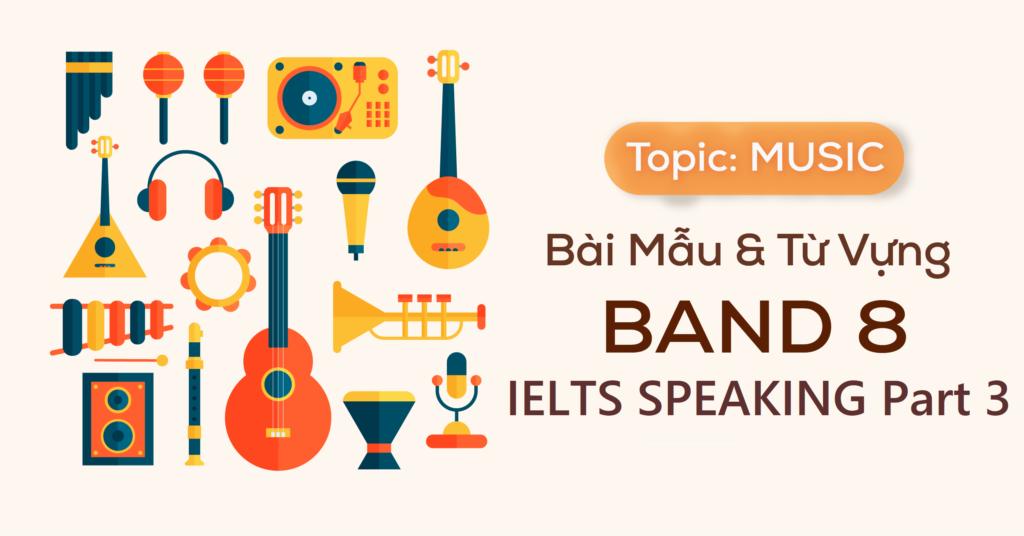 Bài mẫu IELTS Speaking part 3 topic Music