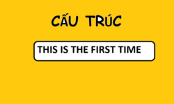 Cách dùng cấu trúc this is the first time trong tiếng Anh